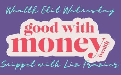 Wealth Edit Wednesday Snippet with Liz Frazier